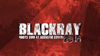 Sum 41 - Noots (Blackray Acoustic Cover 2014)