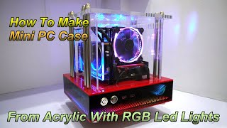 how to make mini pc case from acrylic with rgb led lights