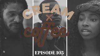 "CREAM X COFFEE - ""BACK TO BLACK"" (EP. 105) #CreamxCoffee    NEW BLACK WEBSERIES"