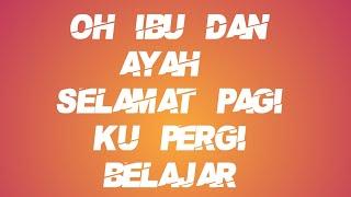 Lagu Anak Indonesia | Pergi Belajar || oh Ibu dan Ayah Selamat Pagi || Lirik