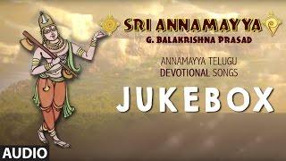 G. Balakrishna Prasad ► Sri Annamayya | Annamayya Telugu Devotional Songs | Devotional Songs Jukebox