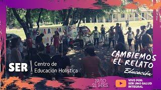 CAMBIEMOS EL RELATO: CENTRO EDUCATIVO HOLÍSTICO SER
