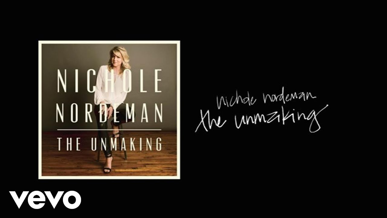 nichole-nordeman-the-unmaking-lyric-video-nicholenordemanvevo