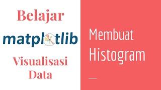 Matplotlib 04 | Belajar Histogram | Belajar Matplotlib Dasar | Belajar Visualisasi Data