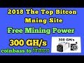 2018 the top bitcoin mining site free GH/s power 300 ( no invasmeant )