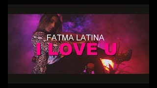 Fatma Latina - I LOVE YOU [Clip Officiel]