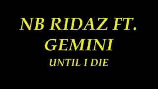 UNTIL I DIE- NB RIDAZ FT. GEMINI