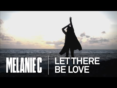 Melanie C - Let There Be Love (Music Video)