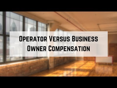 Operator Versus Business Owner Compensation