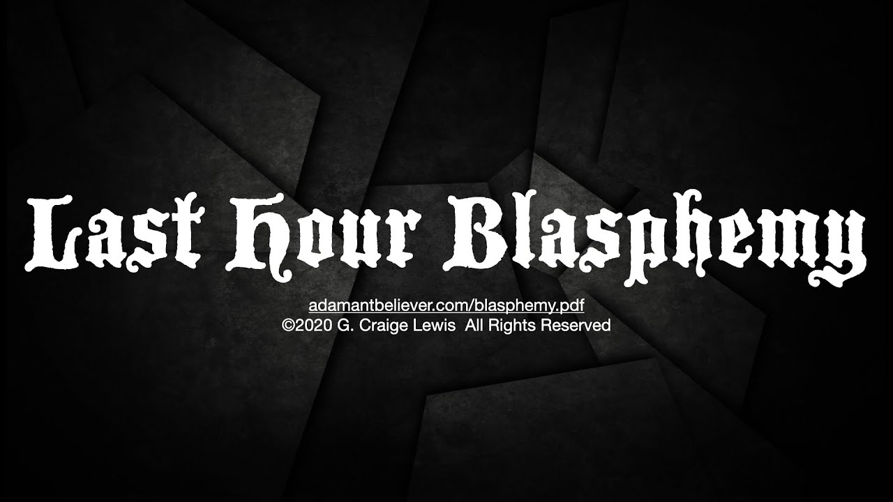 Last Hour Blasphemy - A Message by: G. Craige Lewis of EX Ministries