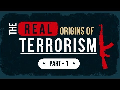 The Real Origins of Terrorism - Part 1