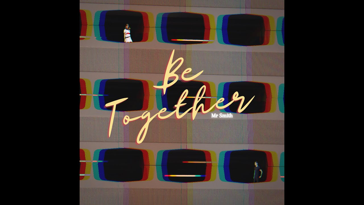 Be Together - Mr Smith