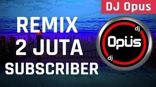 DJ Opus - Remix 2 Juta Subscriber | #PasukanDJOpus