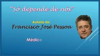 Só depende de nós   Francisco José Pessoa