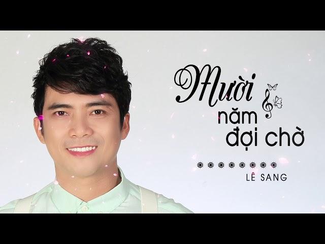 Mười Năm Đợi Chờ - Lê Sang [Official Audio]