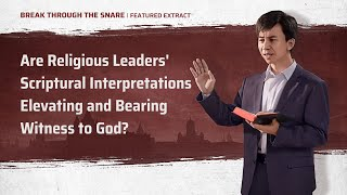 """Break Through the Snare"" (4) - Revealing the Truth of Religious Leaders' Explanations of the Bible"