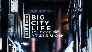 Airmow - Big City Life (Ft. Tyve)