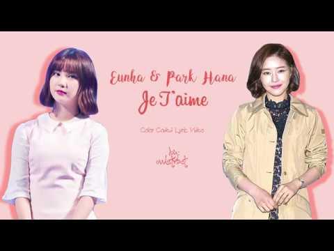Eunha & Park Hana - Je T'aime (Color-Coded-Lyrics(Han/Rom/Eng))