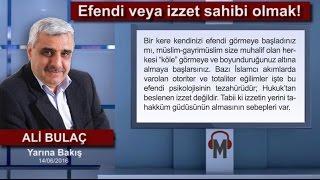 Ali Bulaç - Efendi veya izzet sahibi olmak!