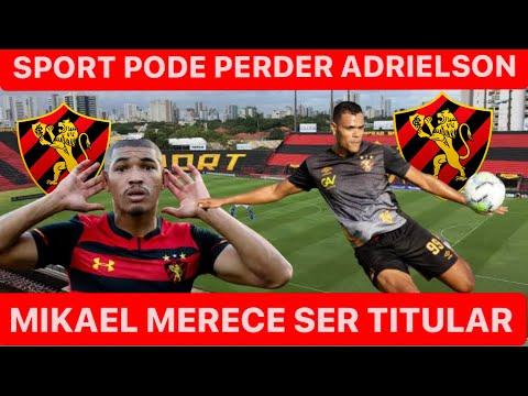 SPORT PODE PERDER ADRIELSON DE GRAÇA | MIKAEL IMPERADOR MERECE SER TITULAR | BETINHO FORA DO TIME!