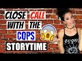 CLOSE CALL WITH THE COPS | STORYTIME