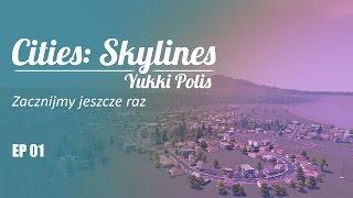 Cities: Skylines na modach - YukkiPolis :: Ep. 01 :: Zacznijmy jeszcze raz