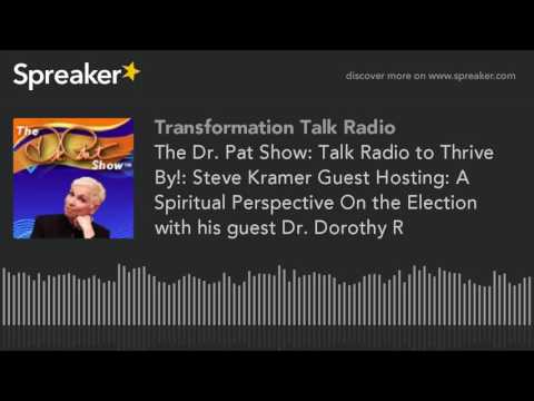 The Dr. Pat Show: Talk Radio to Thrive By!: Steve Kramer Guest Hosting: A Spiritual Perspective On t