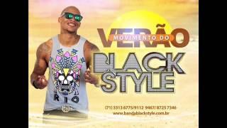 BLACK STYLE (CD NOVO) VERÃO 2015 LANÇAMENTO - MOVIMENTO DO VERÃO