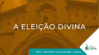 A Eleição Divina - Rev. Rosther Guimarães Lopes - Conexão com Deus - 27/09/2021