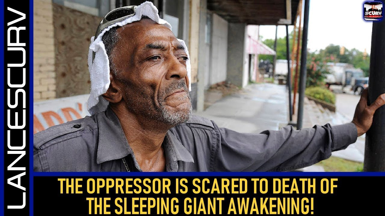 THE OPPRESSOR IS SCARED TO DEATH OF THE SLEEPING GIANT AWAKENING! - The LanceScurv Show