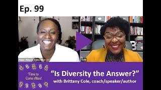 "Time to Come Alive: ""Is Diversity the Answer?"" with Brittany Cole, coach/speaker/author"