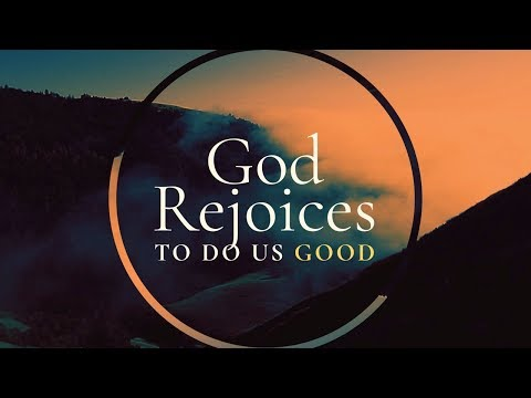 God Rejoices to do Us Good (11/17/2019)