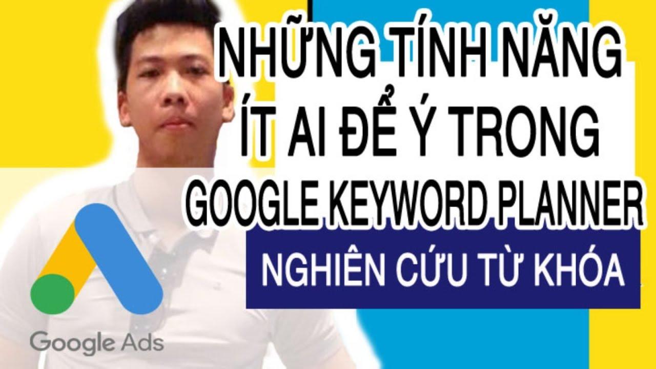 Những tính năng ít ai để ý của  Keyword Planner –  tools nghiên cứu từ khóa free của Google ads