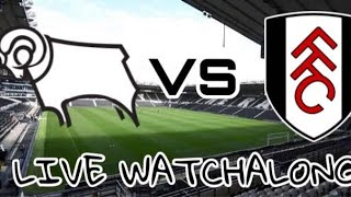DERBY COURTY FC vs FULHAM - Live Football Watchalong Reaction -  CHAMPIONSHIP 19/20