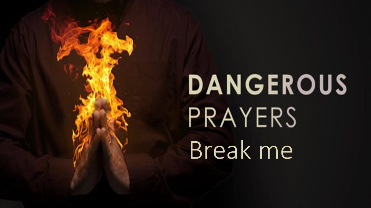 Dangerous Prayers: Week 2 - Break Me