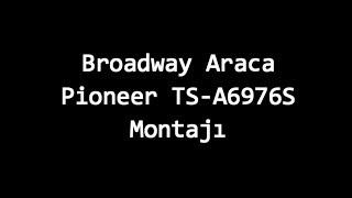 Broadway Araca Pioneer TS A6976S Montajı