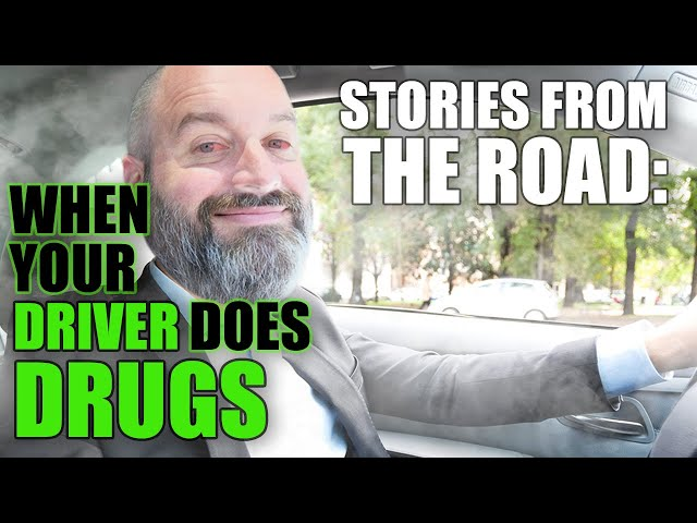 When Your Driver Does Drugs   Stories From The Road
