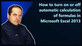 how to turn on or off automatic calculation of formulas in microsoft excel 2013