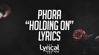 Phora - Holding On Lyrics