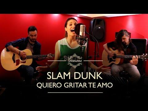 Slam Dunk / Quiero gritar te amo (Cover latino)