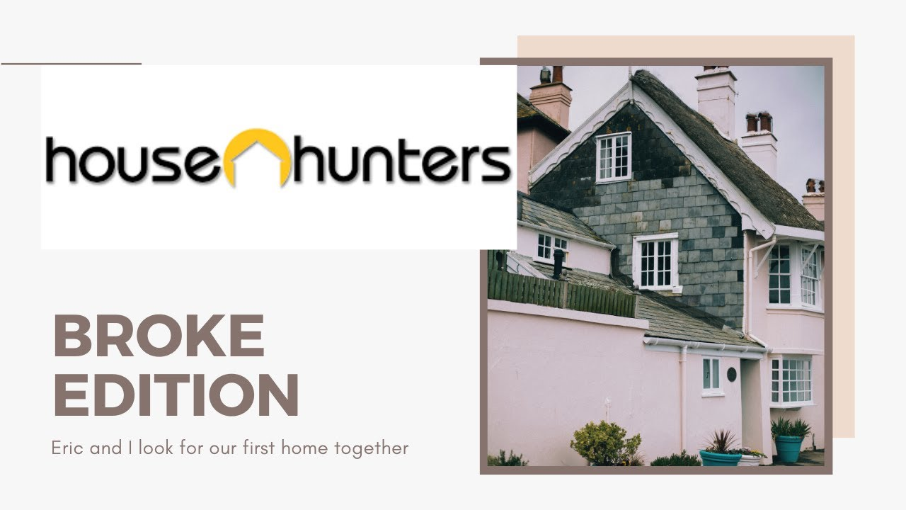 House Hunters Broke Edition Eric And I Go House Hunting Youtube