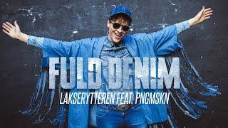 FULD DENIM /// LAKSERYTTEREN FEAT. PNGMSKN