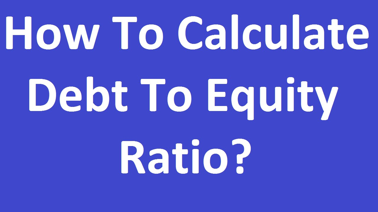 How to Calculate Debt To Equity Ratio? - YouTube