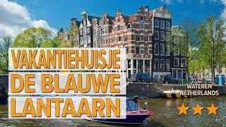 Vakantiehuisje De Blauwe Lantaarn hotel review   Hotels in Wateren   Netherlands Hotels