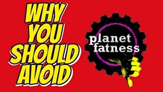 WHY YOU SHOULD AVOID PLANET FITNESS