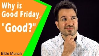 Why is Good Friday Good  |  What is Good Friday and Why is it Called Good Friday