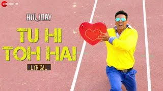 Video Tu Hi Toh Hai - Lyric Video - Holiday | Akshay Kumar - Sonakshi Sinha - Pritam - Benny Dayal download MP3, 3GP, MP4, WEBM, AVI, FLV Agustus 2017