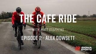 Matt Stephens Cafe Ride Episode 2 - Alex Dowsett | Sigma Sports