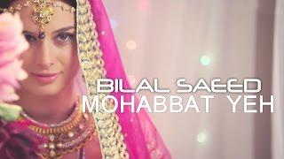 Bilal Saeed | Mohabbat Yeh Ho Jaye To | Ishqedarriyaan | Feat. Evelyn Sharma | 2016 Latest Songs