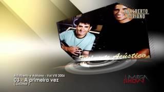 Baixar Adalberto e Adriano - CD Totalmente acústico (2006) 03-A primeira vez